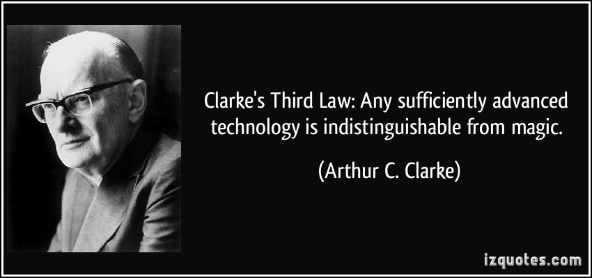 quote-clarke-s-third-law-any-sufficiently-advanced-technology-is-indistinguishable-from-magic-arthur-c-clarke-219641